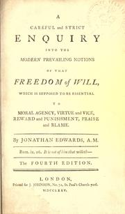 Careful and strict enquiry into the modern prevailing notions of that freedom of will by Edwards, Jonathan