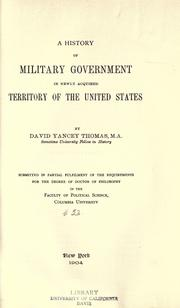 A history of military government in newly acquired territory of the United States by David Y. Thomas
