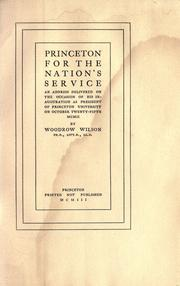Cover of: Princeton for the nation's service: an address delivered on the occasion of his inauguration as president of Princeton university on October twenty-fifth, MCMII