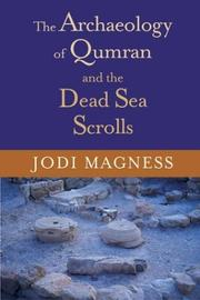 Cover of: The Archaeology of Qumran and the Dead Sea Scrolls | Jodi Magness