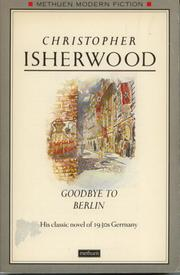 Goodbye to Berlin by Christopher Isherwood, Christoph Isherwood, Christopher Isherwood