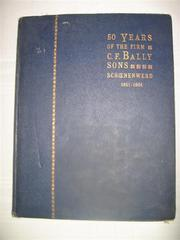 Cover of: Fifty years of the firm of C.F. Bally Sons, Schoenenwerd, 1851-1901. | C.F. Bally Sons (Firm)