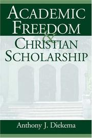 Cover of: Academic Freedom and Christian Scholarship | Anthony J. Diekema