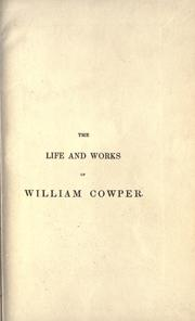 Cover of: Life and works, now first completed by the introd. of his private correspondence: Rev., arr., and edited by T.S. Grimshawe.  With an essay on the genius and poetry of Cowper