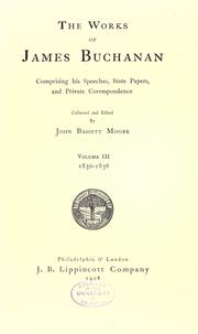 Cover of: The works of James Buchanan, comprising his speeches, state papers, and private correspondence