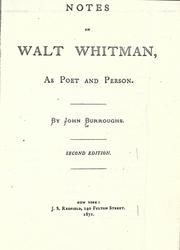 Notes on Walt Whitman, as poet and person by John Burroughs