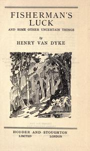 Fisherman's luck and some other uncertain things by Henry Van Dyke