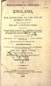 Cover of: A biographical history of England, from the revolution to the end of George I's reign: being a continuation of the Rev. J. Granger's work: consisting of characters disposed in different classes; and adapted to a methodical catalogue of engraved British heads; interspersed with a variety of anecdotes, and memoirs of a great number of persons ...
