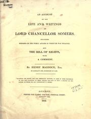 Cover of: An account of the life and writings of Lord Chancellor Somers, including remarks on the public affairs in which he was engaged, and the Bill of Rights, with a comment | Henry Maddock