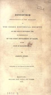 Cover of: A discourse pronounced at the request of the Essex historical society: on the 18th of September, 1828, in commemoration of the first settlement of Salem, in the state of Massachusetts. Pub. at the request of the society.