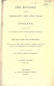 Cover of: The history of the rebellion and civil wars in England, together with an historical view of the affairs of Ireland, now for the first time carefully printed from the original MS. preserved in the Bodleian Library