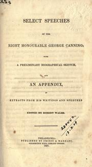 Cover of: Select speeches, with a preliminary biographical sketch, and an appendix, of extracts from his writings and speeches