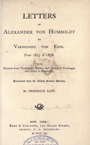 Cover of: Letters of Alexander von Humboldt to Varnhagen von Ense: From 1827 to 1858. With extracts from Varnhagen's diaries, and letters of Varnhagen and others to Humboldt.