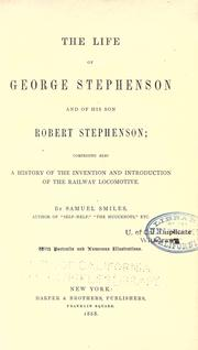 Cover of: The life of George Stephenson and of his son Robert Stephenson: comprising also a history of the invention and introduction of the railway locomotive.