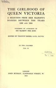 Cover of: The girlhood of Queen Victoria: a selection from Her Majesty's diaries between the years 1832 and 1840