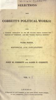 "Cover of: Selections from Cobbett's political works: being a complete abridgement of the 100 volumes which comprise the writings of ""Porcupine"" and the ""Weekly political register"""