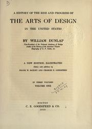 Cover of: A history of the rise and progress of the arts of design in the United States by William Dunlap