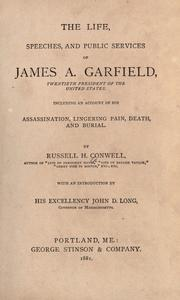 Cover of: The life, speeches, and public services of James A. Garfield, including an account of his assassination, lingering pain, death, and burial