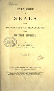 Catalogue of seals in the Department of manuscripts in the British museum by British Museum. Department of Manuscripts.
