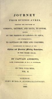 Cover of: Journey from Buenos Ayres, through the provinces of Cordova, Tucuman, and Salta, to Potosi, thence by the deserts of Caranja to Arica, and subsequently to Santiago de Chili and Coquimbo, undertaken on behalf of the Chilian and Peruvian mining association, in the years 1825-26