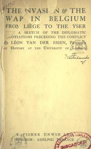 Cover of: The invasion & the war in Belgium from Liège to the Yser, with a sketch of the diplomatic negotiations preceding the conflict. | Léon van der Essen