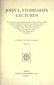 Cover of: Lectures, illustrated and embellished with views of the world's famous places and people, being the identical discourses delivered during the past eighteen years under the title of the Stoddard lectures