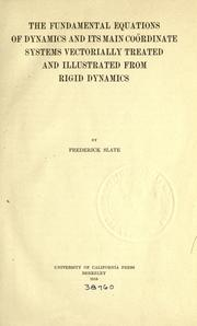 Cover of: The fundamental equations of dynamics and its main coördinate systems vectorially treated and illustrated from rigid dynamics | Frederick Slate