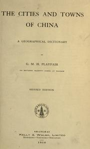 The cities and towns of China by G. M. H. Playfair