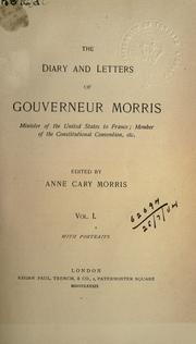 Cover of: The diary and letters of Gouverneur Morris, minister of the United States to France, member of the Constitutional Convention