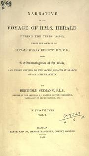 Cover of: Narrative of the voyage of H.M.S. Herald during the years 1845-51, under the command of Captain Henry Kellett... being a circumnavigation of the globe, and three cruizes to the Arctic regions in search of Sir John Franklin