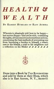 Cover of: Health & wealth: wherein is pleasingly told how to be happy--but not too happy--and yet be rich; containing thoughts, always sincere and sometimes serious, concerning the best methods of preventing one from becoming a burden to himself, a weariness to his friends, a trial to his neighbors and a reflection on his maker