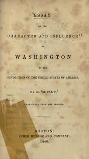 Essay on the character and influence of Washington in the revolution of the United States of America by Guizot M.