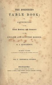 Cover of: The Borderer's table book: or, Gatherings of the local history and romance of the English and Scottish Border.