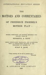 Cover of: The mottoes and commentaries of Friedrich Froebel's Mother play: Mother communings and mottoes rendered into English verse