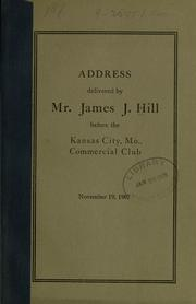 Cover of: Address delivered by Mr. James J. Hill before the Kansas City, Mo., commercial club, Novermber 19, 1907