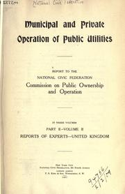 Cover of: Municipal and private operation of public utilities | National Civic Federation.