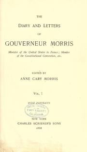 Cover of: The diary and letters of Gouverneur Morris, minister of the United States to France etc