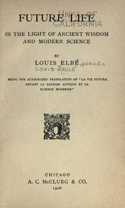 Cover of: Future life in the light of ancient wisdom and modern science | Louis Lucien BacleМЃ
