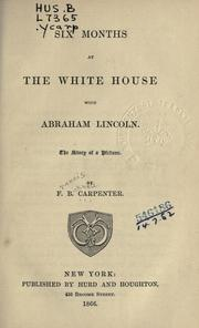 Cover of: Six months at the White House with Abraham Lincoln | F. B. Carpenter