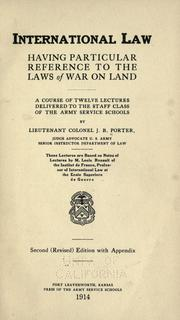 Cover of: International law, having particular reference to the laws of war on land
