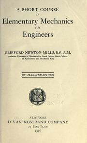 Cover of: short course in elementary mechanics for engineers | Mills, Clifford Newton.