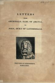 Cover of: Letters from Archibald, earl of Argyll, to John, duke of Lauderdale. | Argyll, Archibald Campbell Earl of