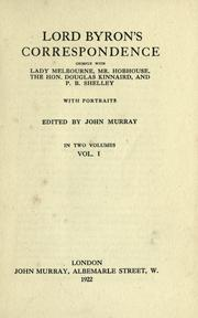 Cover of: Lord Byron's correspondence chiefly with Lady Melbourne, Mr. Hobhouse, the Hon, Douglas Kinnaird, and P. B. Shelley: With ports. Edited by John Murray.