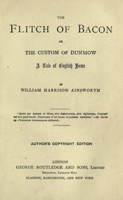 Cover of: flitch of bacon; or, The custom of Dunmow | William Harrison Ainsworth