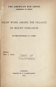 Cover of: Relief work among the villages of Mount Pangaeon, by First-Lieutenant G. C. Barry.  Athens, June 1, 1919. | American National Red Cross. Commission to Greece.
