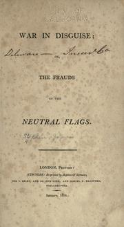War in disguise, or, The frauds of the neutral flags by Stephen, James