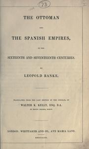 Cover of: Ottoman and the Spanish empires, in the sixteenth and seventeenth centuries. | Leopold von Ranke
