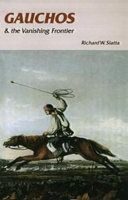 Gauchos and the vanishing frontier by Richard W. Slatta