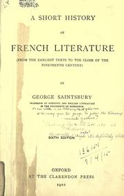 Cover of: A short history of French literature (from the earliest texts to the close of the nineteenth century): by George Saintsbury ...