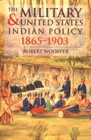 The military and United States Indian policy, 1865-1903 by Robert Wooster